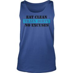 Eat clean train dirty no excuses Tank Top #gift #ideas #Popular #Everything #Videos #Shop #Animals #pets #Architecture #Art #Cars #motorcycles #Celebrities #DIY #crafts #Design #Education #Entertainment #Food #drink #Gardening #Geek #Hair #beauty #Health #fitness #History #Holidays #events #Home decor #Humor #Illustrations #posters #Kids #parenting #Men #Outdoors #Photography #Products #Quotes #Science #nature #Sports #Tattoos #Technology #Travel #Weddings #Women