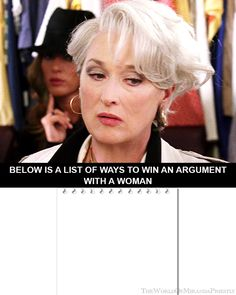 Below is a list of ways to win an argument with a woman... #MirandaPriestly, #inspirationalquotes #quotes