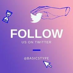 Follow us twitter.com/basicstype 🦄