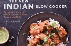 The New Indian Slow Cooker by Neela Paniz rethinks traditional Indian recipes to make them accessible and convenient for the busy home cook.