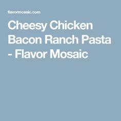 Cheesy Chicken Bacon Ranch Pasta - Flavor Mosaic