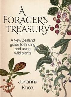 A Forager's Treasury: A New Zealand Guide to Finding and Using Wild Plants by Johanna Knox.  Great to have a NZ-orientated book that I can use in my own backyard.