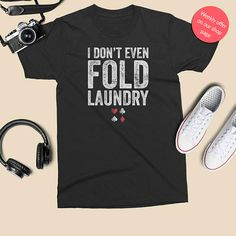 "Poker humor t-shirt, ""I don't even fold laundry"" via 21 All-In Poker Gift Ideas for the Card Shark in Your Life"