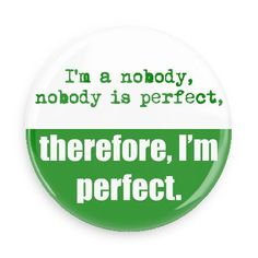 Funny Buttons - Custom Buttons - Promotional Badges - Funny Sayings Pins - Wacky Buttons - I'm a nobody, nobody is perfect, therefore, I'm perfect