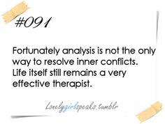 #91.Fortunately analysis is not the only way to resolve inner conflicts. Life itself still remains a very effective therapist-Karen Horney