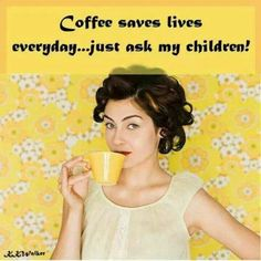 Coffee: saving lives since it was invented. #Coffee #Humor with @coffeeloversmag