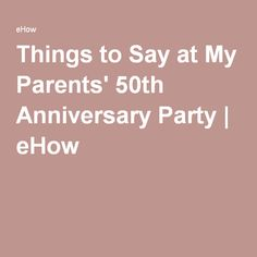 Things to Say at My Parents' 50th Anniversary Party | eHow