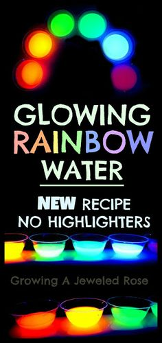 Glowing RAINBOW Water you will need:  Water & Fluorescent paint; Just add a few tablespoons of the fluorescent paint color of your choice into very warm or hot water and stir.