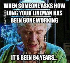 When Someone Asks How Long Your Lineman Has Been Gone Working It's Been 84 Years. Lineman Love, Power Lineman, Its Been 84 Years, Wife Quotes, Qoutes, Wife Humor, Love My Man, Wife And Kids, Married Life