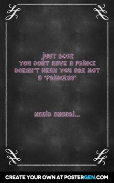"""Just bcoz  you dont have a prince doesn't mean you are not   a """"princess""""                        nahid ansari..."""