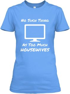 Funny Housewives Tee Shirt #housewives