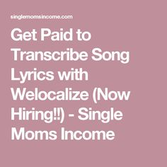 Get Paid to Transcribe Song Lyrics with Welocalize (Now Hiring!!) - Single Moms Income