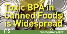 Detectable levels of BPA were found in 93 percent of over 2,500 urine samples from Americans six years and older in a test by the CDC. Isn't time we ditched these toxic cans?