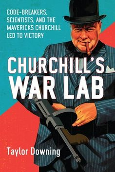 Churchill's War Lab: Codebreakers, Scientists, and the the Mavericks Churchill Led to Victory by Taylor Downing, http://www.amazon.com/dp/1590205650/ref=cm_sw_r_pi_dp_0eASqb18X0DD6