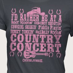 country concert! This shirt is perfect for me, @Stephanie Gonsalez , @Rebecca Caffrey , @Cynthia Woolworth , @Sara Sheffield-Nore