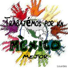 To do : hacer algo , por más mínimo que sea , pero que ayude a mejorar a México.