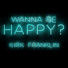 iTunes - Music - Wanna Be Happy? - Single by Kirk Franklin Single And Happy, Happy We, Film Music Books, Christian Music, Christian Church, Gospel Music, My Favorite Music, News Songs, Good Music