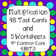 Students will practice multiplying 4 digits by 1, double digit multiplication, multiplying with zeros, solving word problems, using equations, and multiplying with area model. **48 Task Cards ** WITH 5 WORKSHEETS!! 4th Grade Common Core Aligned 4.NBT.5 Task Cards are color