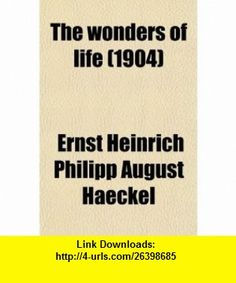 The Wonders of Life; A Popular Study of Biological Philosophy (9780217401982) Ernst Heinrich Philipp August Haeckel , ISBN-10: 0217401988  , ISBN-13: 978-0217401982 ,  , tutorials , pdf , ebook , torrent , downloads , rapidshare , filesonic , hotfile , megaupload , fileserve