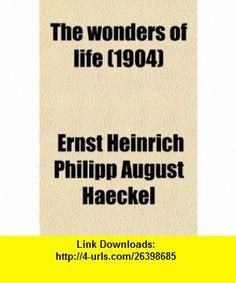 The Wonders of Life; A Popular Study of Biological Philosophy (9780217401982) Ernst Heinrich Philipp August Haeckel , ISBN-10: 0217401988  , ISBN-13: 978-0217401982 ,  , tutorials , pdf , ebook , torrent , downloads , rapidshare , filesonic , hotfile , megaupload , fileserve