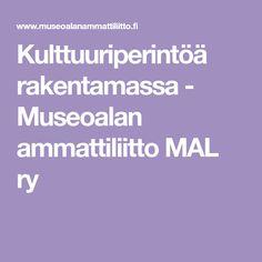 Kulttuuriperintöä rakentamassa - Museoalan ammattiliitto MAL ry