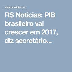 RS Notícias: PIB brasileiro vai crescer em 2017, diz secretário...