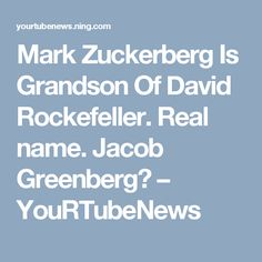 Mark Zuckerberg Is Grandson Of David Rockefeller Real Name Jacob