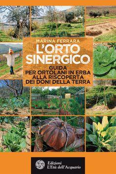 L'orto sinergico. Guida per ortolani in erba alla riscoperta dei doni della terra. Di Marina Ferrara