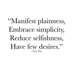 Manifest plainness Embrace simplicity Reduce selfishness Have few desires. Lao Tzu #positivethinking #goodvibes #purplebuddhaproject #innerpeace