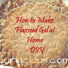 http://curlacious.com/index.php/2016/02/17/how-to-make-flaxseed-gel-at-home/