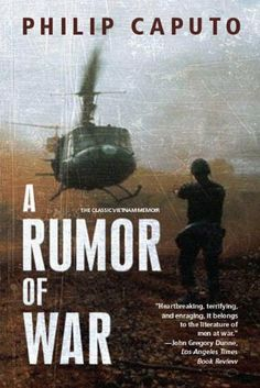 """A Rumor of War by Philip Caputo-$11.99- A Rumor of War is more than one soldier's story. Upon its publication in 1977, it shattered America's indifference to the fate of the men sent to fight in the jungles of Vietnam. In the years since then, it has become not only a basic text on the Vietnam War but also a renowned classic in the literature of wars throughout history and, as Caputo explains, of """"the things men do in war and the things war does to men."""""""