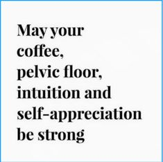 May Your Coffee Pelvic Floor Intuition and Self-Appreciation Be Strong Words Quotes, Wise Words, Me Quotes, Funny Quotes, Sayings, Funny Fitness Memes, Qoutes, Eminem Quotes, Rapper Quotes