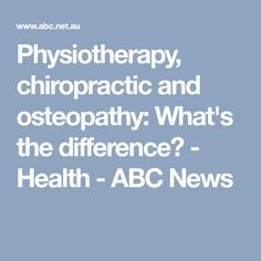 Physiotherapy, chiropractic and osteopathy: What's the difference? - Health - ABC News
