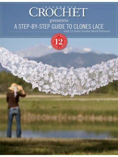 A Step-by-Step Guide to Clones Lace, with 12 Irish Crochet Motifs Patterns | InterweaveStore.com $6.99