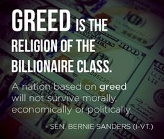 """A nation based on greed will not survive morally, economically or politically."" ~Sen. Bernie Sanders (I-VT.)"