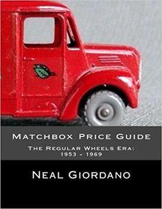 Matchbox Price Guide: The Regular Wheels Era: 1953 - 1969: Neal Giordano: 9781532888113: Amazon.com: Books