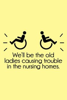 We'll be the old ladies causing trouble in the nursing homes #Funny #Friends #Quotes