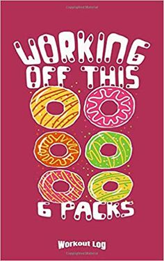 My Donut 6 Packs Workout Log: Funny Training Aid Gift Idea for Bodybuilding and Powerlifting Fans, Gym, Weightlifting, Cardio and Fitness Lovers or . 6 Pack Workout, Workout Log, Workout Humor, Funny Workout, Bodybuilder, Trainer, 6 Packs, Powerlifting, Weight Lifting