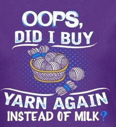 Oops, did I but yarn again instead of milk?
