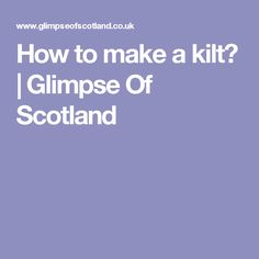 How to make a kilt? | Glimpse Of Scotland
