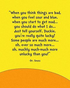 Wise and true Dr. Seuss quote... a powerful thought to always keep in mind and realize our gratefulness. ★
