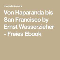 Von Haparanda bis San Francisco by Ernst Wasserzieher - Freies Ebook