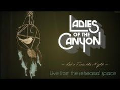 "Ladies Of The Canyon - ""Let's Take The Night"" rehearsal"