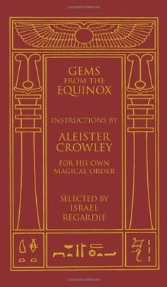 Gems from the Equinox: Instructions by Aleister Crowley for His Own Magical Order by Aleister Crowley