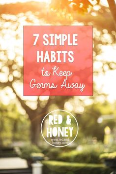 7 Simple Habits to Keep Germs Away. Over the years I have learned many tricks and tips how to keep germs away and even lessen the severity of illnesses. I know that natural remedies can get overwhelming which is why I like to keep it simple. Take a few minutes to pick up a few of these healthy habits to avoid being down for the count with the cold or flu. http://redandhoney.com/seven-simple-steps-keep-germs-away/