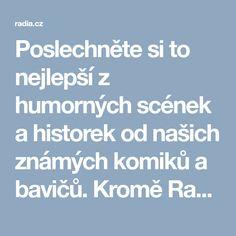 Poslechněte si to nejlepší z humorných scének a historek od našich známých komiků a bavičů. Kromě Radio Humor můžete na radia.cz poslouchat také více než 100 rádií. Radio Humor, Ukulele, Czech Republic, Lord, Bohemia