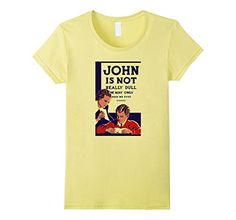 Women's John Is Not Dull - Oldschool T-Shirt Small Lemon…