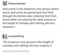 Yaaaassss! The Emperors New Groove IS the highest form if comedy ever!!!
