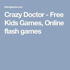 Crazy Doctor - Free Kids Games, Online flash games