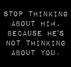 Stop thinking of him